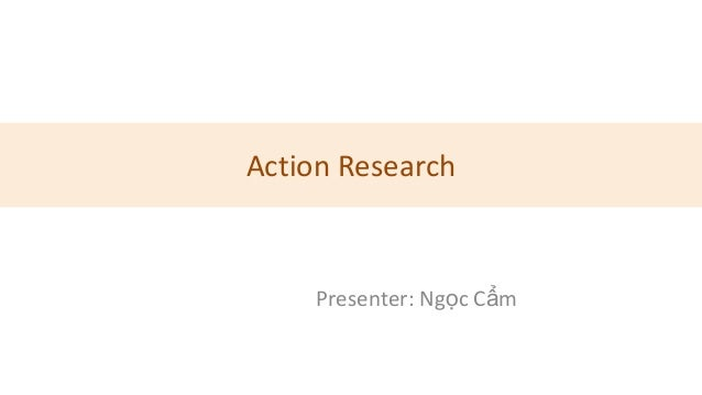 Action Research     Presenter: Ngọc Cẩm