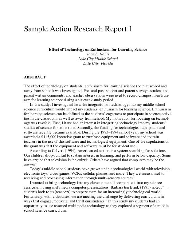 Sample Action Research Report 1 Effect of Technology on Enthusiasm for Learning Science Jane L. Hollis Lake City Middle Sc...