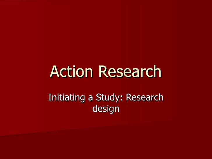 Action Research Initiating a Study: Research design