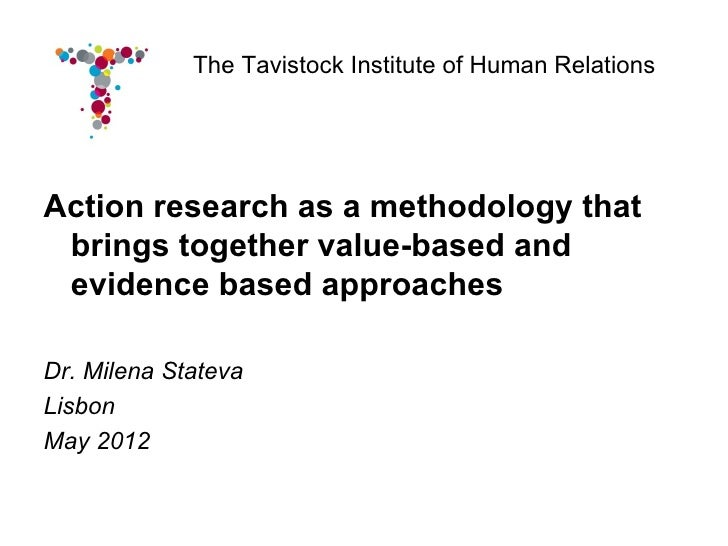 Action research as a methodology that brings together value-based and evidence based approaches