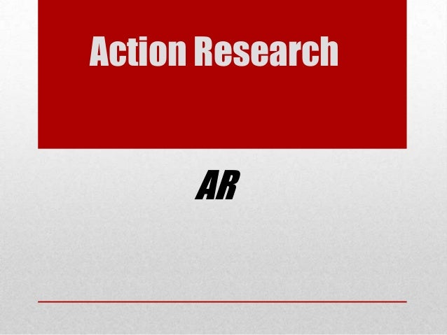 Action Research  AR
