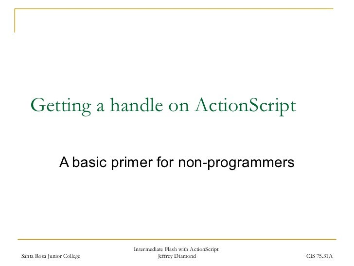 Getting a handle on ActionScript A basic primer for non-programmers