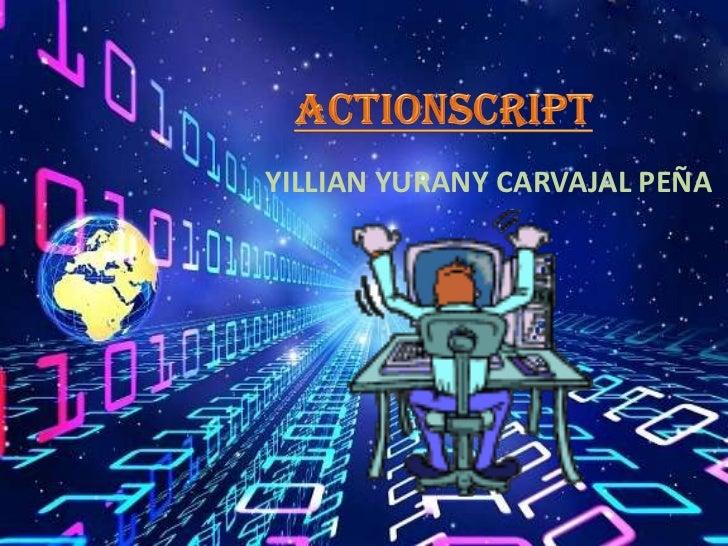 ACTIONSCRIPT<br />YILLIAN YURANY CARVAJAL PEÑA<br />