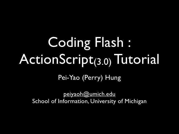 Coding Flash : ActionScript(3.0) Tutorial       Pei-Yao Hung (            )          UbicompLab, CSIE, NTU           peiya...