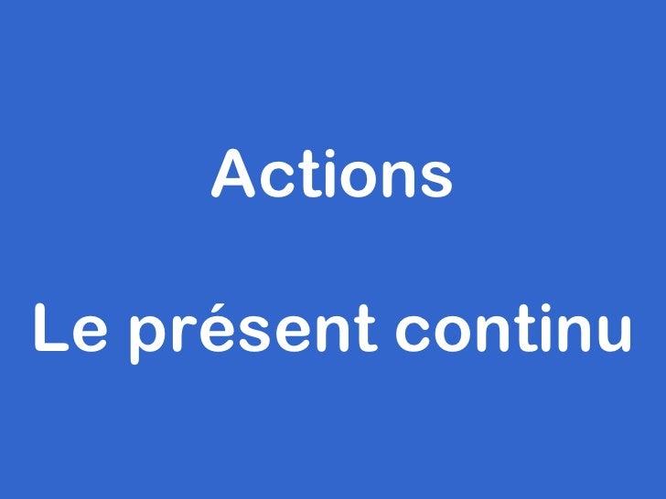 Actions Le présent continu