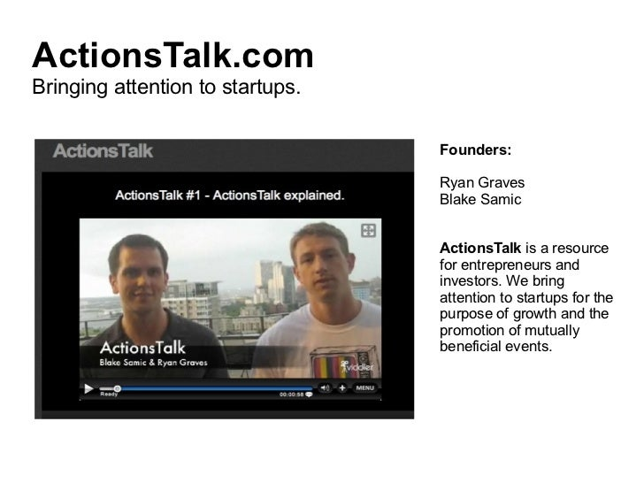 ActionsTalk.com Bringing attention to startups. Founders: Ryan Graves Blake Samic ActionsTalk  is a resource for entrepren...