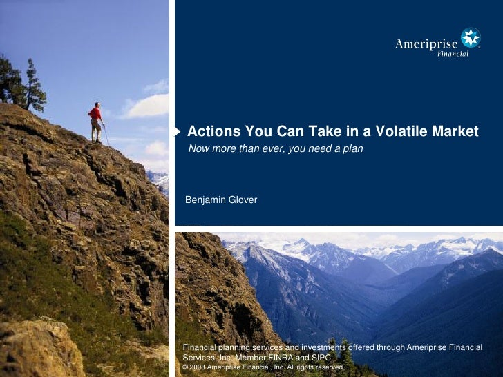 Actions You Can Take in a Volatile Market  Now more than ever, you need a plan    Benjamin Glover     Financial planning s...