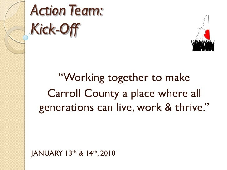 Action Team: Kick-Off         ―Working together to make     Carroll County a place where all   generations can live, work ...