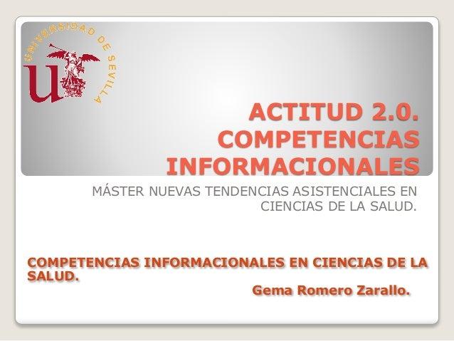 ACTITUD 2.0. COMPETENCIAS INFORMACIONALES MÁSTER NUEVAS TENDENCIAS ASISTENCIALES EN CIENCIAS DE LA SALUD. COMPETENCIAS INF...