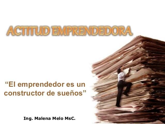 """""""El emprendedor es un constructor de sueños"""" Ing. Malena Melo MsC."""