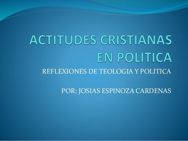 REFLEXIONES DE TEOLOGIA Y POLITICA POR: JOSIAS ESPINOZA CARDENAS