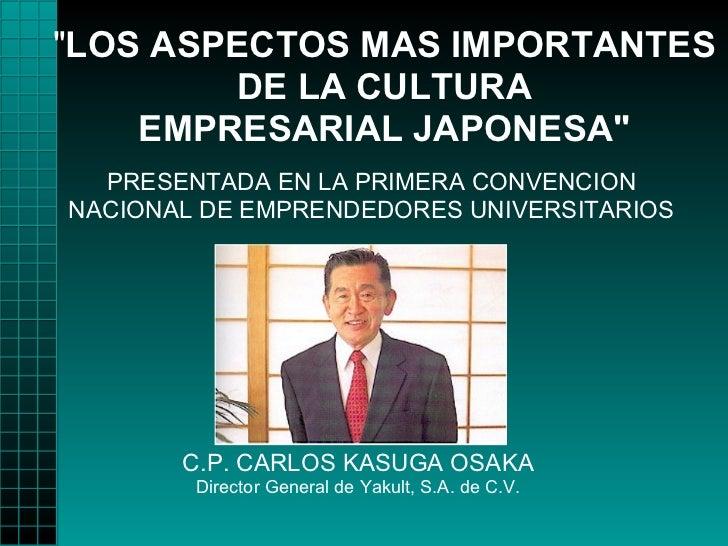 """LOS ASPECTOS MAS IMPORTANTES        DE LA CULTURA    EMPRESARIAL JAPONESA""  PRESENTADA EN LA PRIMERA CONVENCIONNACIONAL D..."