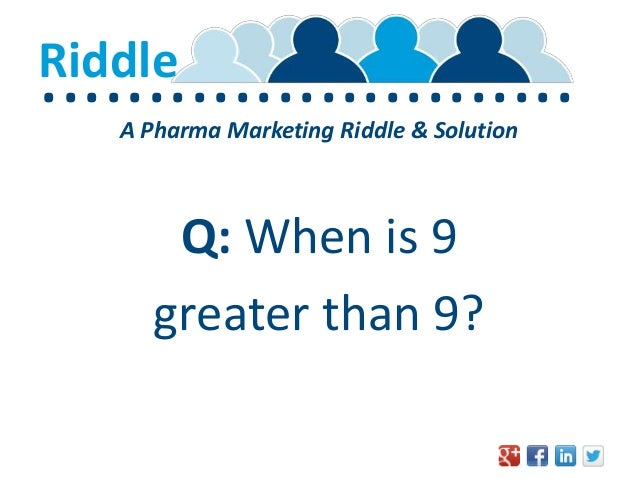 .........................RiddleA Pharma Marketing Riddle & SolutionQ: When is 9greater than 9?
