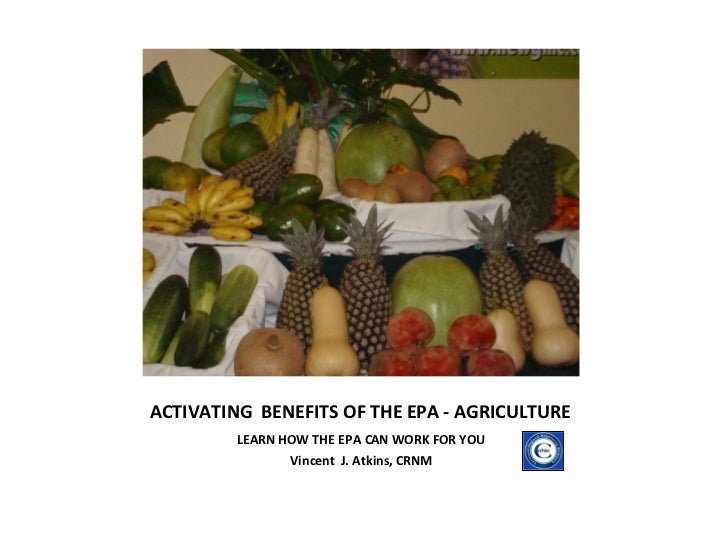 ACTIVATING  BENEFITS OF THE EPA - AGRICULTURE <ul><li>LEARN HOW THE EPA CAN WORK FOR YOU </li></ul><ul><li>Vincent  J. Atk...