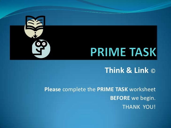 Think & Link ©Please complete the PRIME TASK worksheet                        BEFORE we begin.                            ...