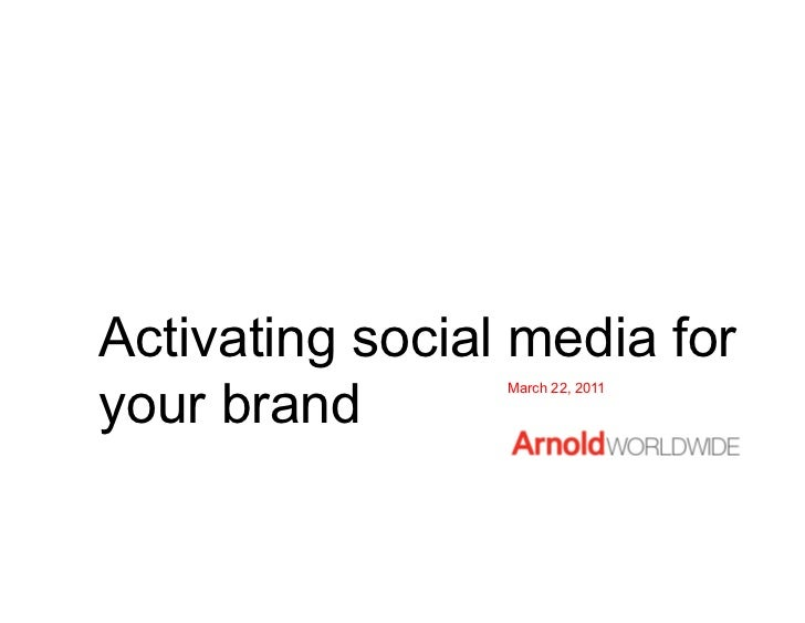 Activating social media foryour brand                 March 22, 2011