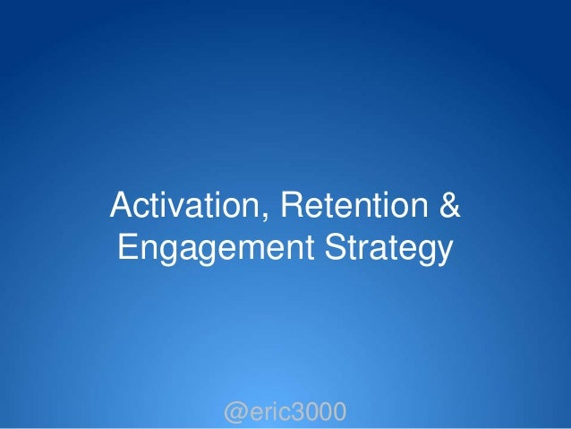 Activation, Retention &Engagement Strategy       @eric3000        @eric3000