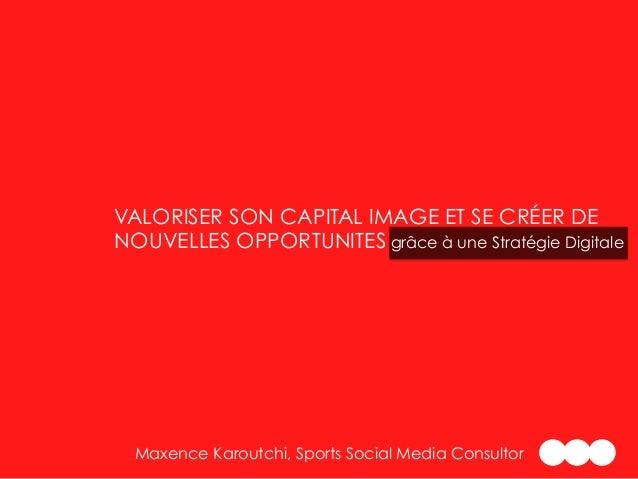 VALORISER SON CAPITAL IMAGE ET SE CRÉER DE NOUVELLES OPPORTUNITES grâce à une Stratégie Digitale Maxence Karoutchi, Sports...