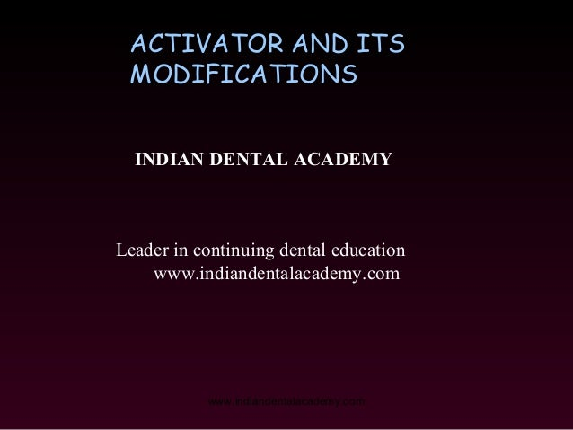 ACTIVATOR AND ITS MODIFICATIONS INDIAN DENTAL ACADEMY  Leader in continuing dental education www.indiandentalacademy.com  ...