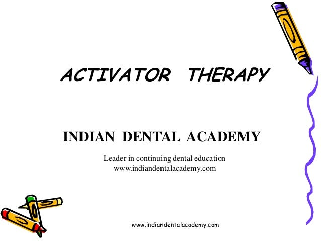 ACTIVATOR THERAPY www.indiandentalacademy.com INDIAN DENTAL ACADEMY Leader in continuing dental education www.indiandental...