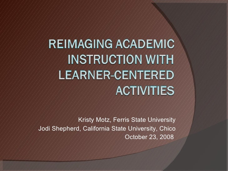 Kristy Motz, Ferris State University Jodi Shepherd, California State University, Chico October 23, 2008