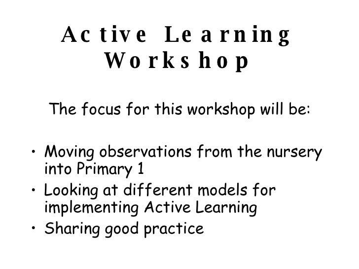 Active Learning Workshop <ul><li>The focus for this workshop will be: </li></ul><ul><li>Moving observations from the nurse...
