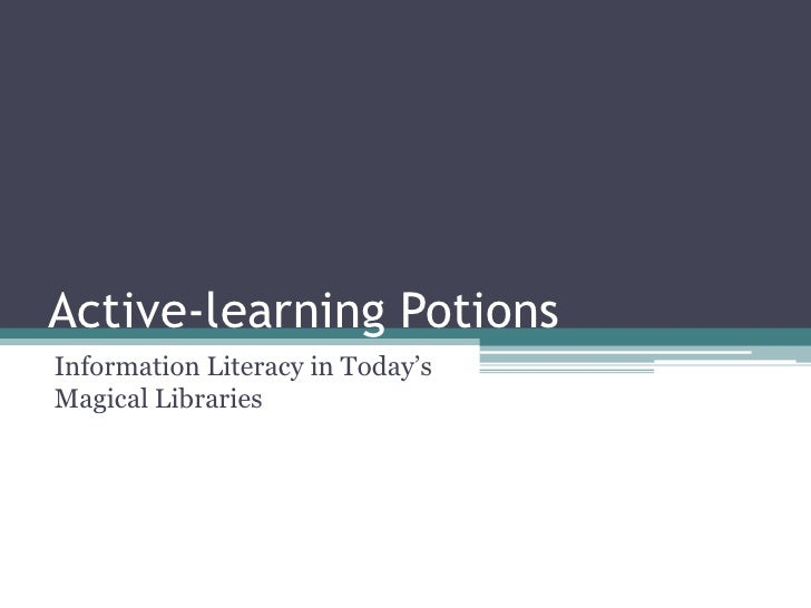 Active-learning Potions Information Literacy in Today's Magical Libraries