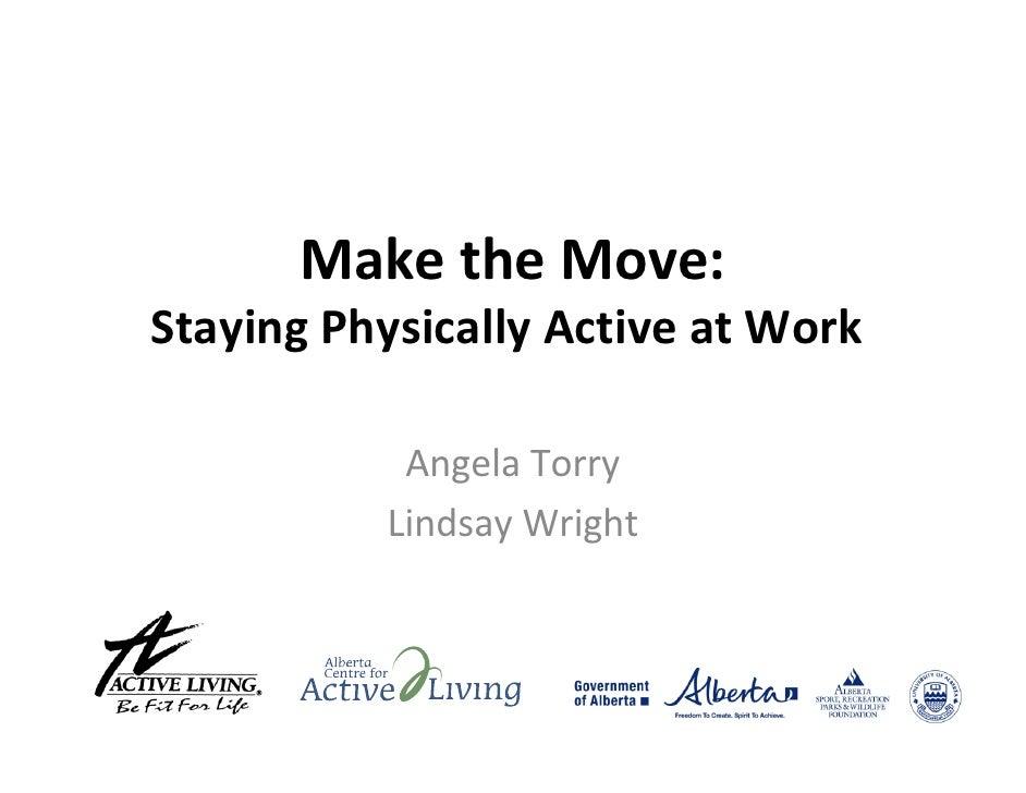 MaketheMove: StayingPhysicallyActiveatWork             AngelaTorry           LindsayWright