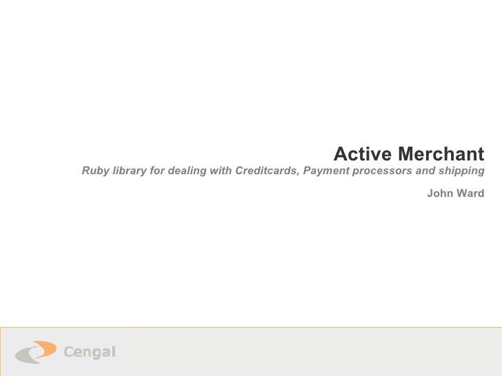 Active Merchant Ruby library for dealing with Creditcards, Payment processors and shipping John Ward