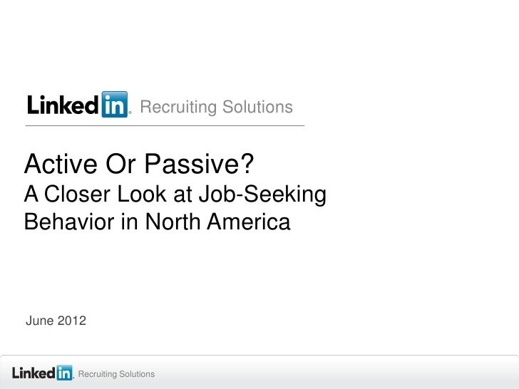 Recruiting SolutionsActive Or Passive?A Closer Look at Job-SeekingBehavior in North AmericaJune 2012       Recruiting Solu...