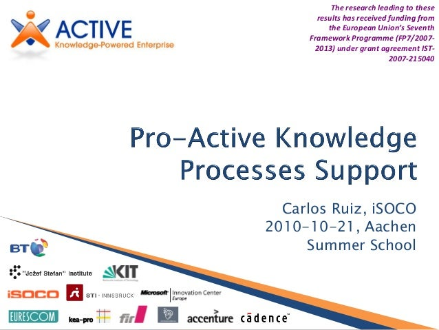 www.active-project.eu kea-pro Carlos Ruiz, iSOCO 2010-10-21, Aachen Summer School The research leading to these results ha...