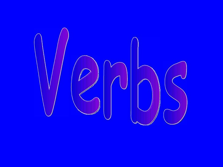 Verbs• Verbs are the most important words in a  sentence• Every sentence must have at least one verb• Verbs can change in ...