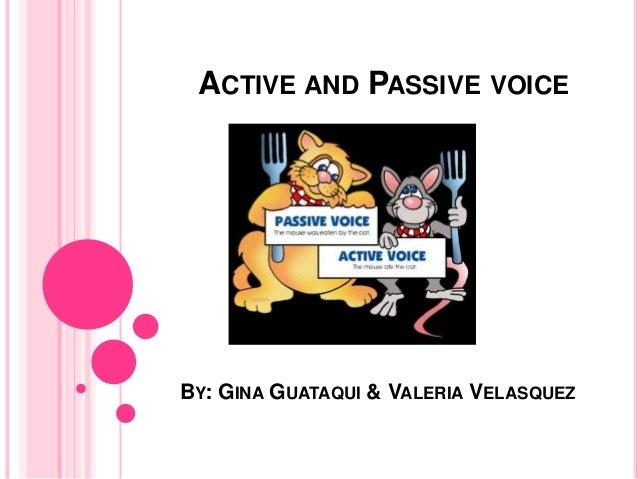 ACTIVE AND PASSIVE VOICE BY: GINA GUATAQUI & VALERIA VELASQUEZ