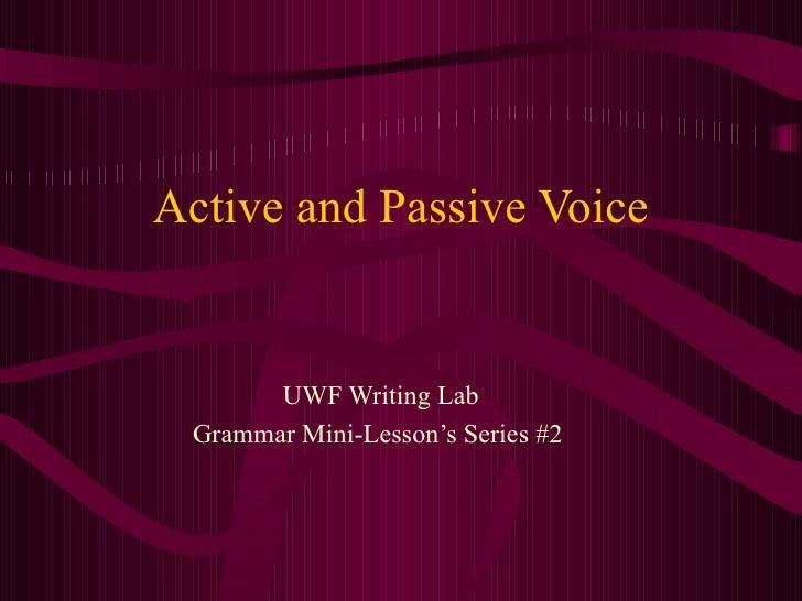 Active and Passive Voice UWF Writing Lab Grammar Mini-Lesson's Series #2