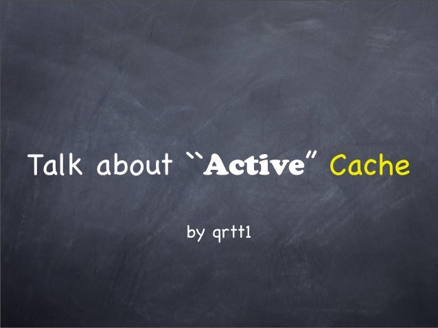 Talk about ``Active'' Cache by qrtt1