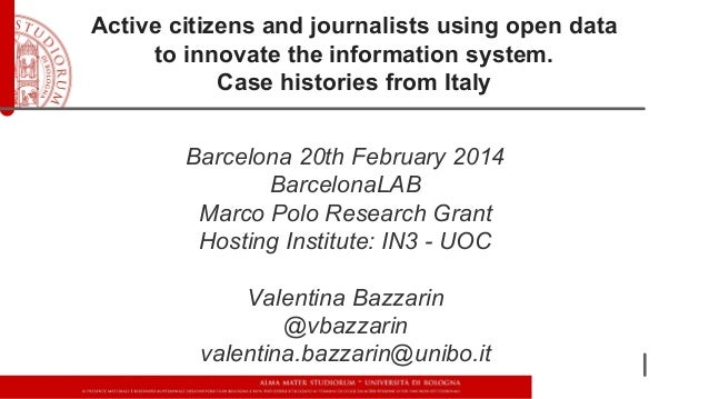 Active citizens and journalists using open data to innovate the information system. Case histories from Italy Barcelona 20...