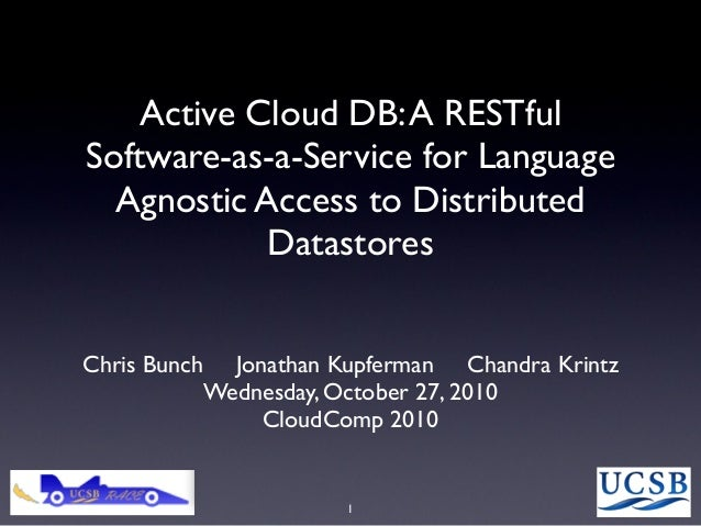 Active Cloud DB:A RESTful Software-as-a-Service for Language Agnostic Access to Distributed Datastores Chris Bunch Jonatha...