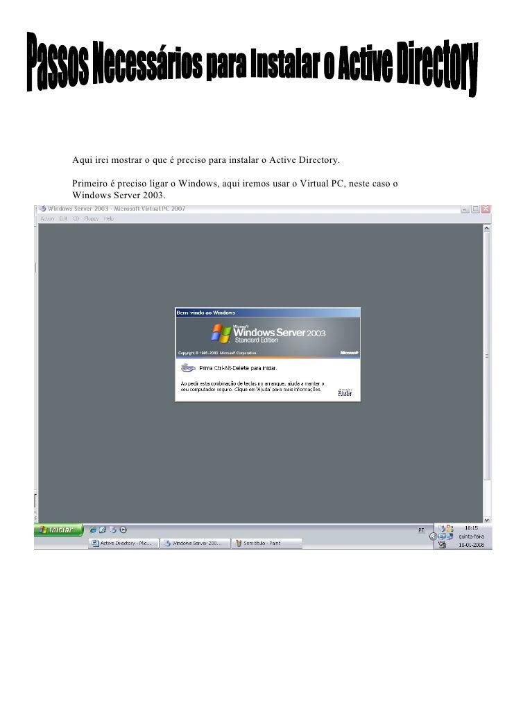 Aqui irei mostrar o que é preciso para instalar o Active Directory.  Primeiro é preciso ligar o Windows, aqui iremos usar ...