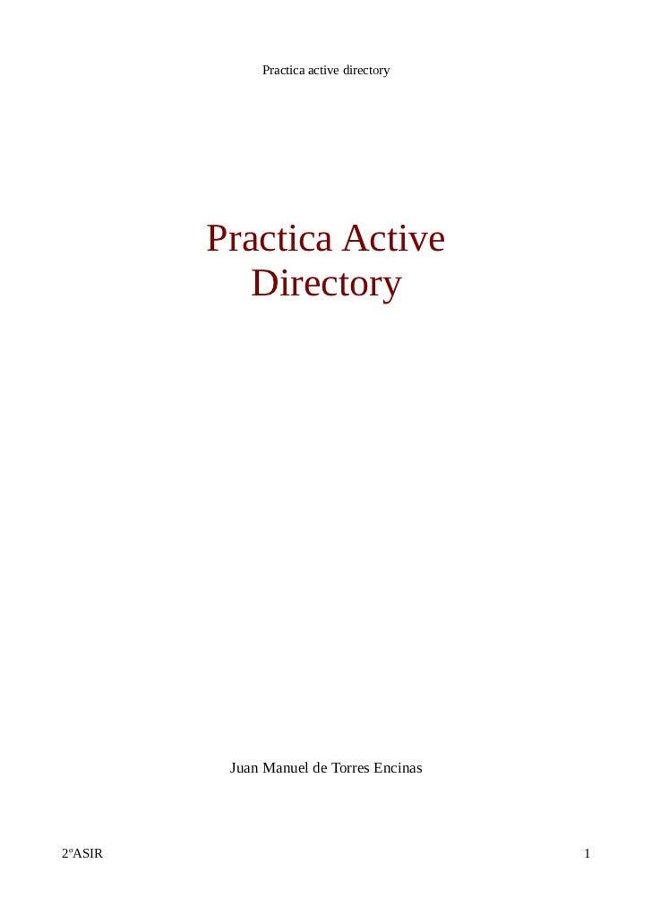 Practica active directory         Practica Active            Directory          Juan Manuel de Torres Encinas2ºASIR       ...