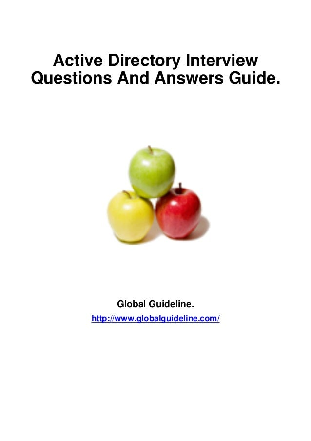 Active Directory Interview Questions And Answers Guide.  Global Guideline. http://www.globalguideline.com/