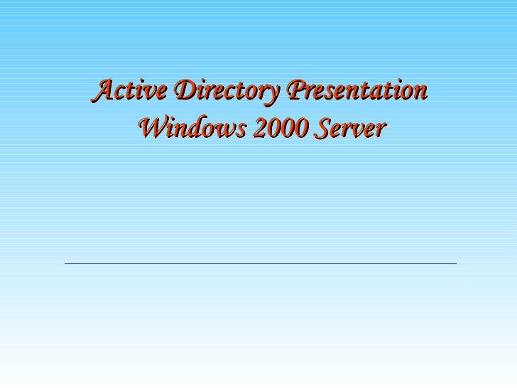 Active Directory Presentation   Windows 2000 Server