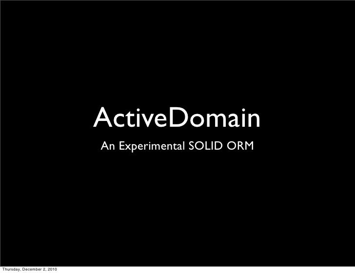 ActiveDomain                             An Experimental SOLID ORMThursday, December 2, 2010