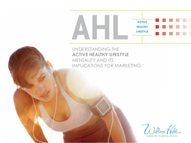 AHLUnderstanding the Active Healthy Lifestyle Mentality and Its Implications for Marketing Active Healthy Lifestyle