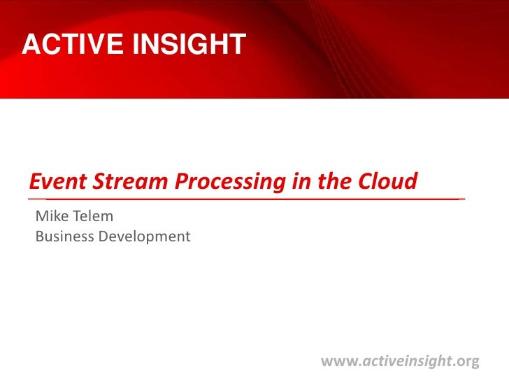 ACTIVE INSIGHT<br />Event Stream Processing in the Cloud<br />Mike Telem<br />Business Development<br />