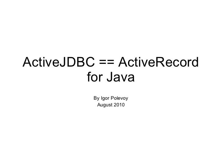 ActiveJDBC - ActiveRecord implementation in Java