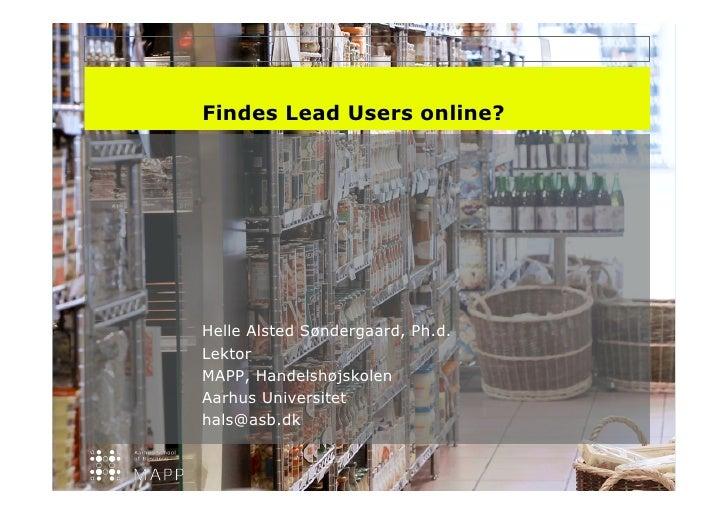 Findes Lead Users online?     Helle Alsted Søndergaard, Ph.d. Lektor MAPP, Handelshøjskolen Aarhus Universitet hals@asb.dk