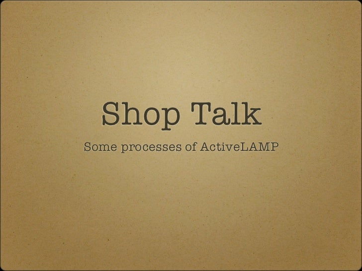 Shop TalkSome processes of ActiveLAMP