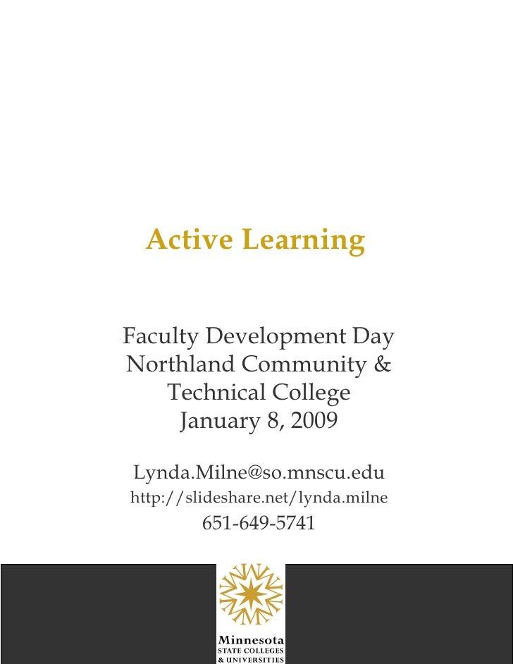 Active Learning [email_address] http://slideshare.net/lynda.milne 651-649-5741 Faculty Development Day Northland Community...