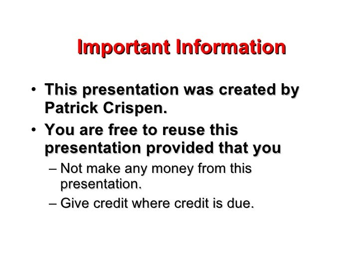 Important Information  • This presentation was created by   Patrick Crispen. • You are free to reuse this   presentation p...