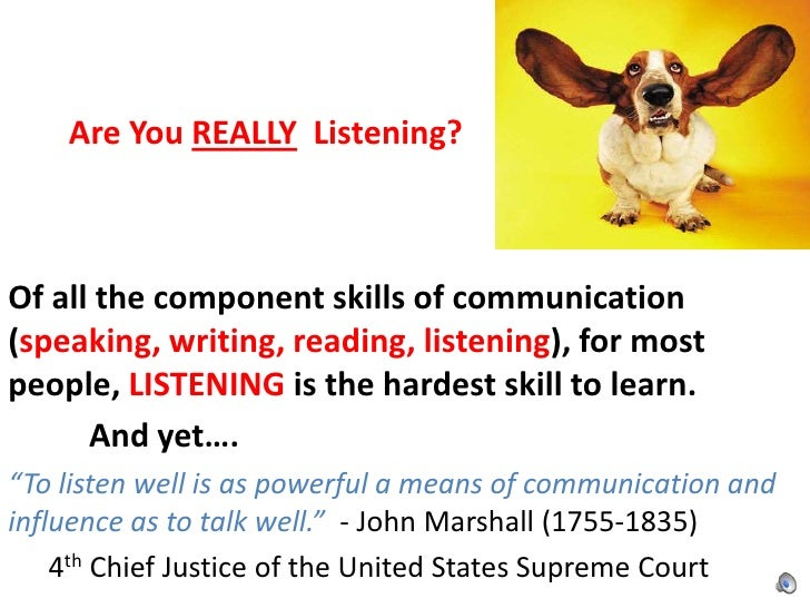 Are You REALLY Listening?Of all the component skills of communication(speaking, writing, reading, listening), for mostpeop...